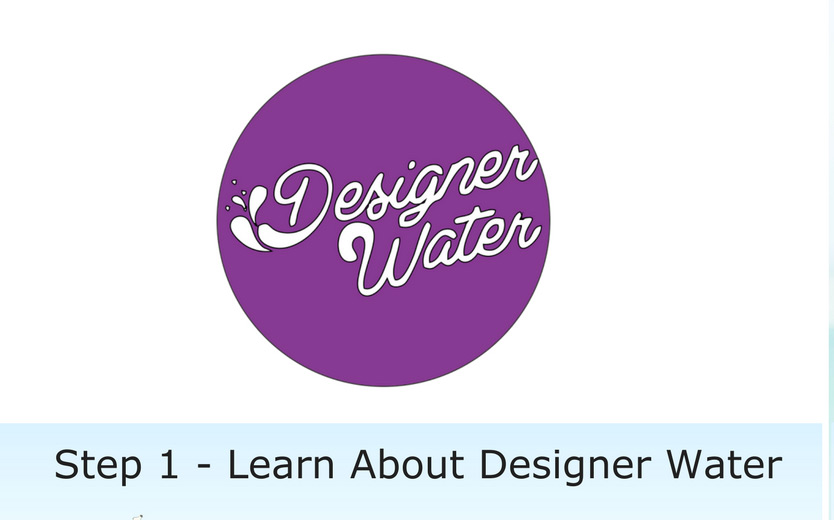 Step 1 Learn About Designer Water